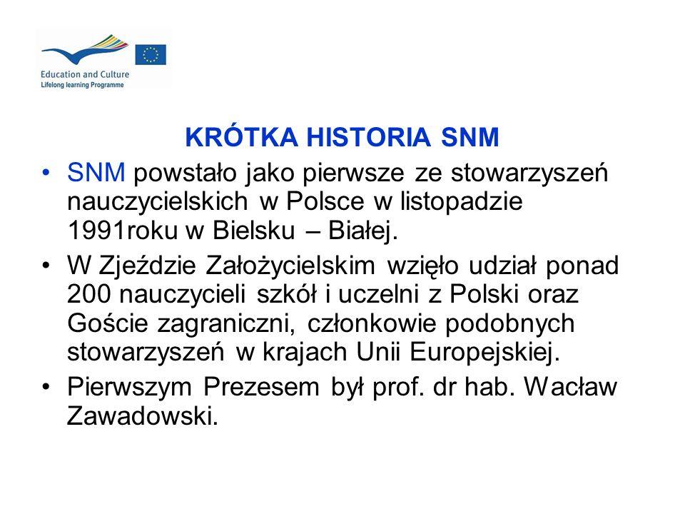 KRÓTKA HISTORIA SNM SNM powstało jako pierwsze ze stowarzyszeń nauczycielskich w Polsce w listopadzie 1991roku w Bielsku – Białej. W Zjeździe Założyci