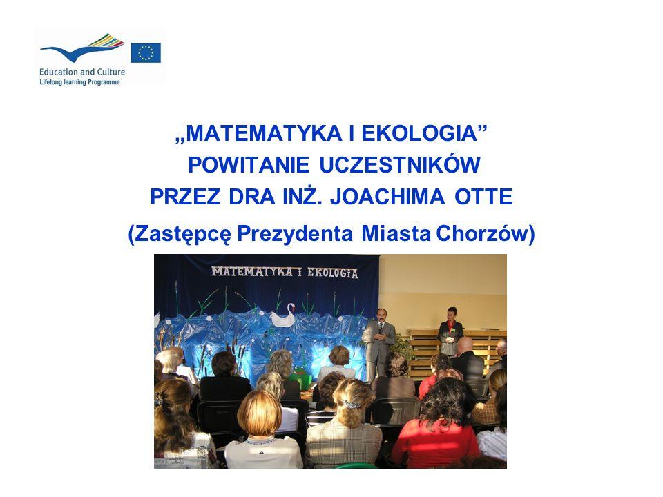 MATEMATYKA I EKOLOGIA POWITANIE UCZESTNIKÓW PRZEZ DRA INŻ. JOACHIMA OTTE (Zastępcę Prezydenta Miasta Chorzów)