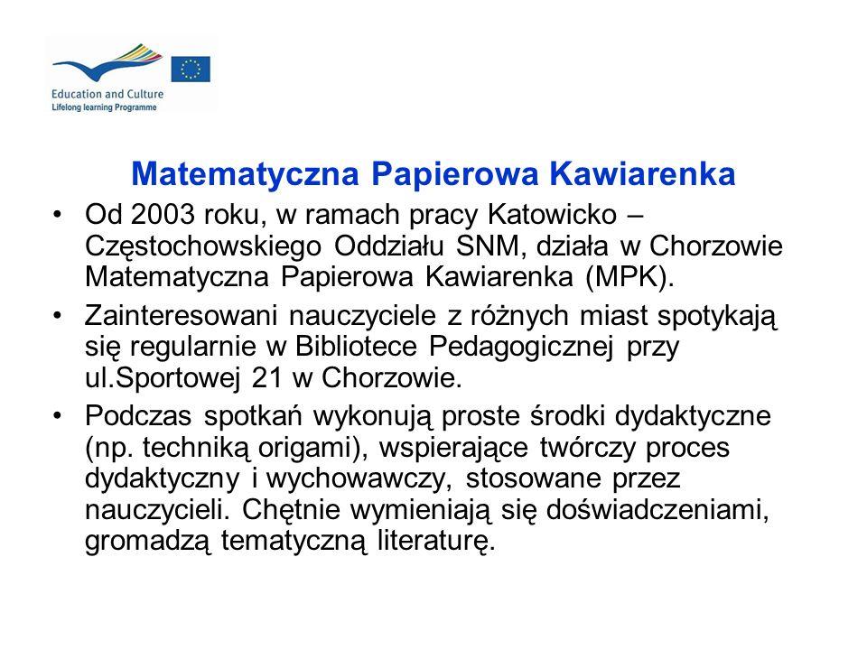 Matematyczna Papierowa Kawiarenka Od 2003 roku, w ramach pracy Katowicko – Częstochowskiego Oddziału SNM, działa w Chorzowie Matematyczna Papierowa Ka