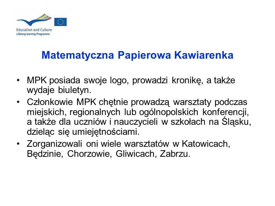 Matematyczna Papierowa Kawiarenka MPK posiada swoje logo, prowadzi kronikę, a także wydaje biuletyn. Członkowie MPK chętnie prowadzą warsztaty podczas