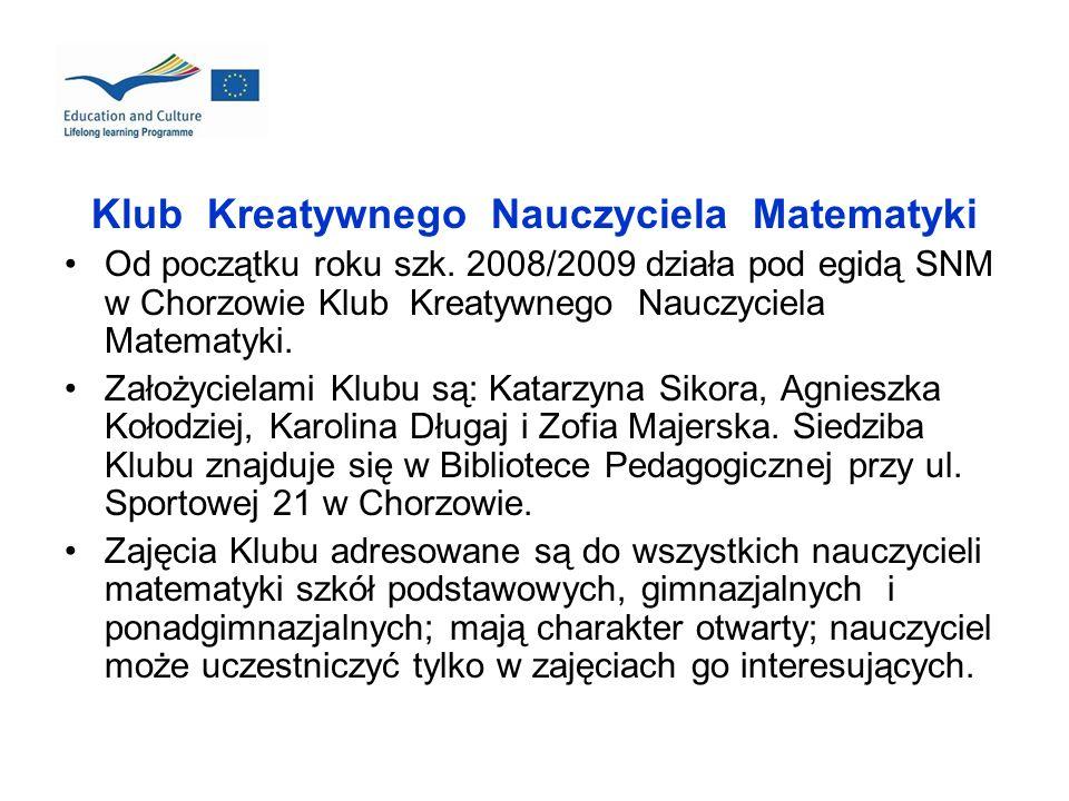 Klub Kreatywnego Nauczyciela Matematyki Od początku roku szk. 2008/2009 działa pod egidą SNM w Chorzowie Klub Kreatywnego Nauczyciela Matematyki. Zało