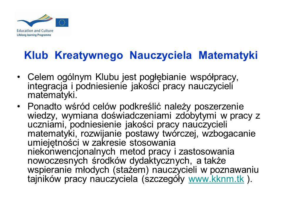 Klub Kreatywnego Nauczyciela Matematyki Celem ogólnym Klubu jest pogłębianie współpracy, integracja i podniesienie jakości pracy nauczycieli matematyk