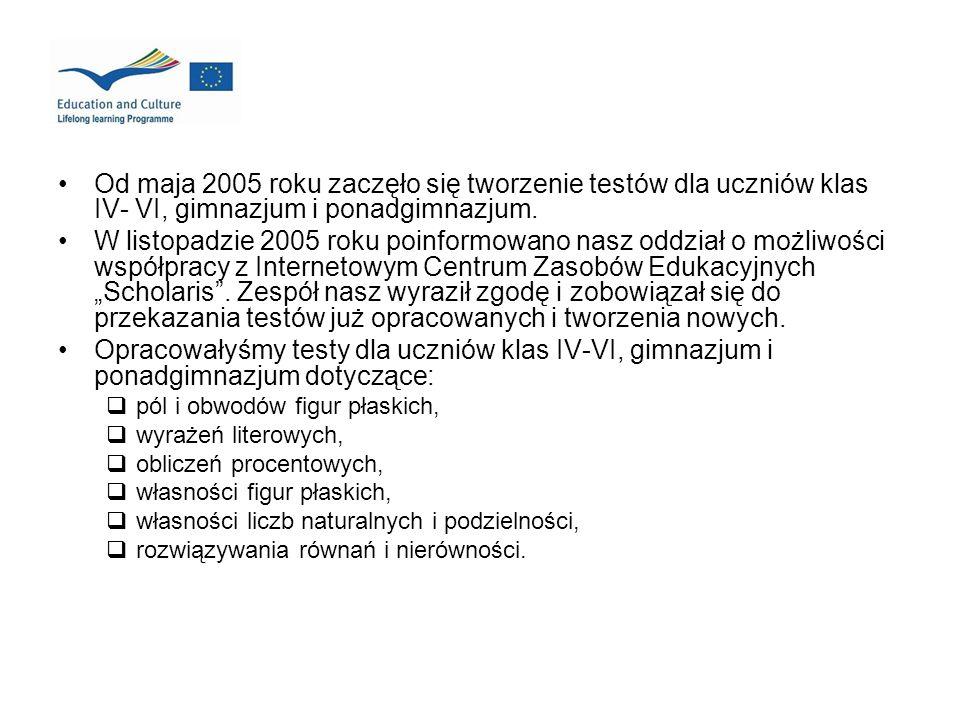 Od maja 2005 roku zaczęło się tworzenie testów dla uczniów klas IV- VI, gimnazjum i ponadgimnazjum. W listopadzie 2005 roku poinformowano nasz oddział