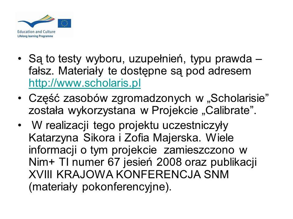 Są to testy wyboru, uzupełnień, typu prawda – fałsz. Materiały te dostępne są pod adresem http://www.scholaris.pl http://www.scholaris.pl Część zasobó