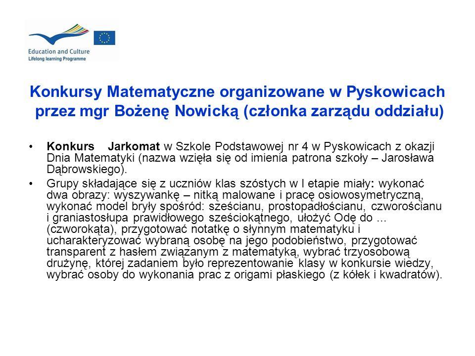 Konkursy Matematyczne organizowane w Pyskowicach przez mgr Bożenę Nowicką (członka zarządu oddziału) Konkurs Jarkomat w Szkole Podstawowej nr 4 w Pysk