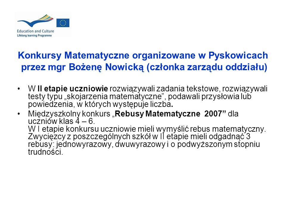 Konkursy Matematyczne organizowane w Pyskowicach przez mgr Bożenę Nowicką (członka zarządu oddziału) W II etapie uczniowie rozwiązywali zadania teksto