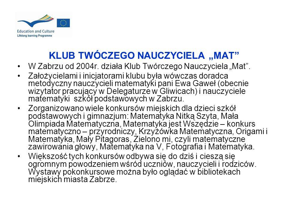 KLUB TWÓCZEGO NAUCZYCIELA MAT W Zabrzu od 2004r. działa Klub Twórczego Nauczyciela Mat. Założycielami i inicjatorami klubu była wówczas doradca metody