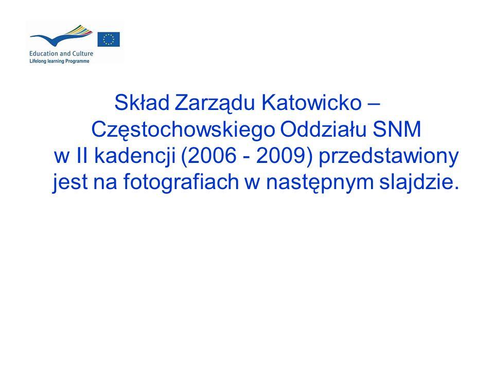 Skład Zarządu Katowicko – Częstochowskiego Oddziału SNM w II kadencji (2006 - 2009) przedstawiony jest na fotografiach w następnym slajdzie.