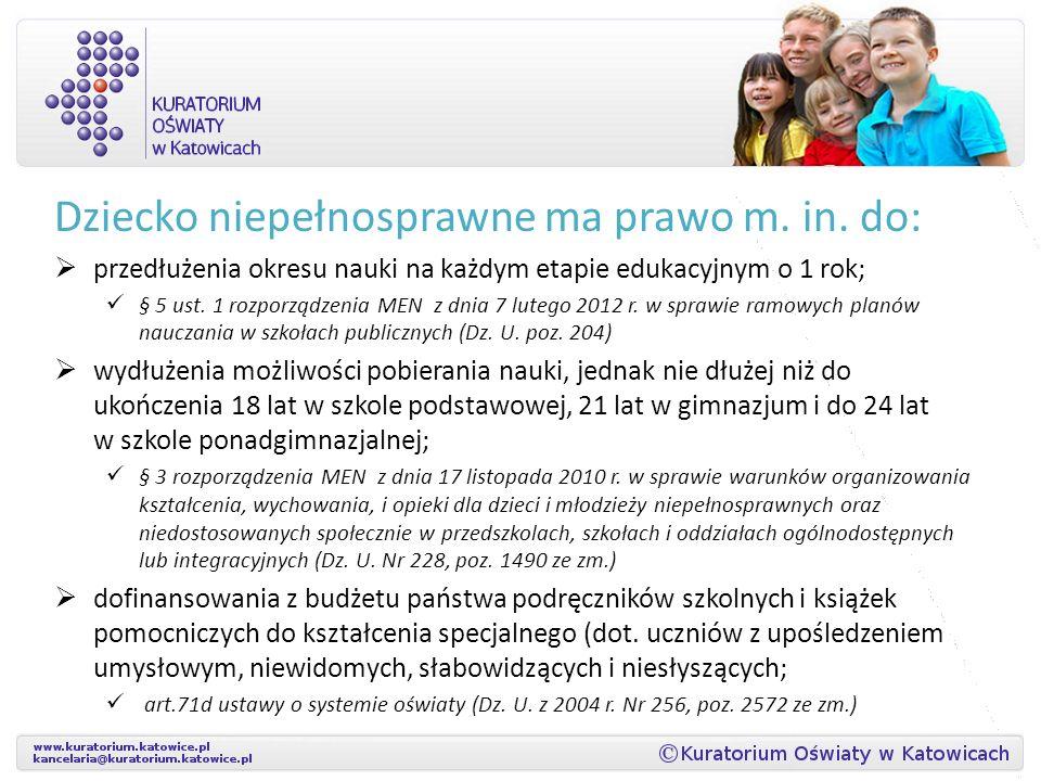 Dziecko niepełnosprawne ma prawo m. in. do: przedłużenia okresu nauki na każdym etapie edukacyjnym o 1 rok; § 5 ust. 1 rozporządzenia MEN z dnia 7 lut