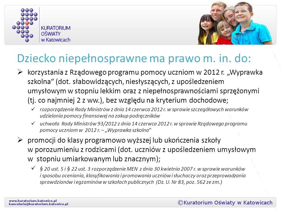 Dziecko niepełnosprawne ma prawo m. in. do: korzystania z Rządowego programu pomocy uczniom w 2012 r. Wyprawka szkolna (dot. słabowidzących, niesłyszą