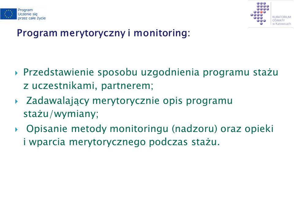 Program merytoryczny i monitoring: Przedstawienie sposobu uzgodnienia programu stażu z uczestnikami, partnerem; Zadawalający merytorycznie opis programu stażu/wymiany; Opisanie metody monitoringu (nadzoru) oraz opieki i wparcia merytorycznego podczas stażu.