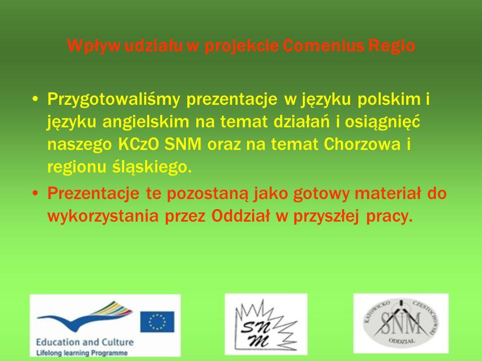 Wpływ udziału w projekcie Comenius Regio Przygotowaliśmy prezentacje w języku polskim i języku angielskim na temat działań i osiągnięć naszego KCzO SNM oraz na temat Chorzowa i regionu śląskiego.
