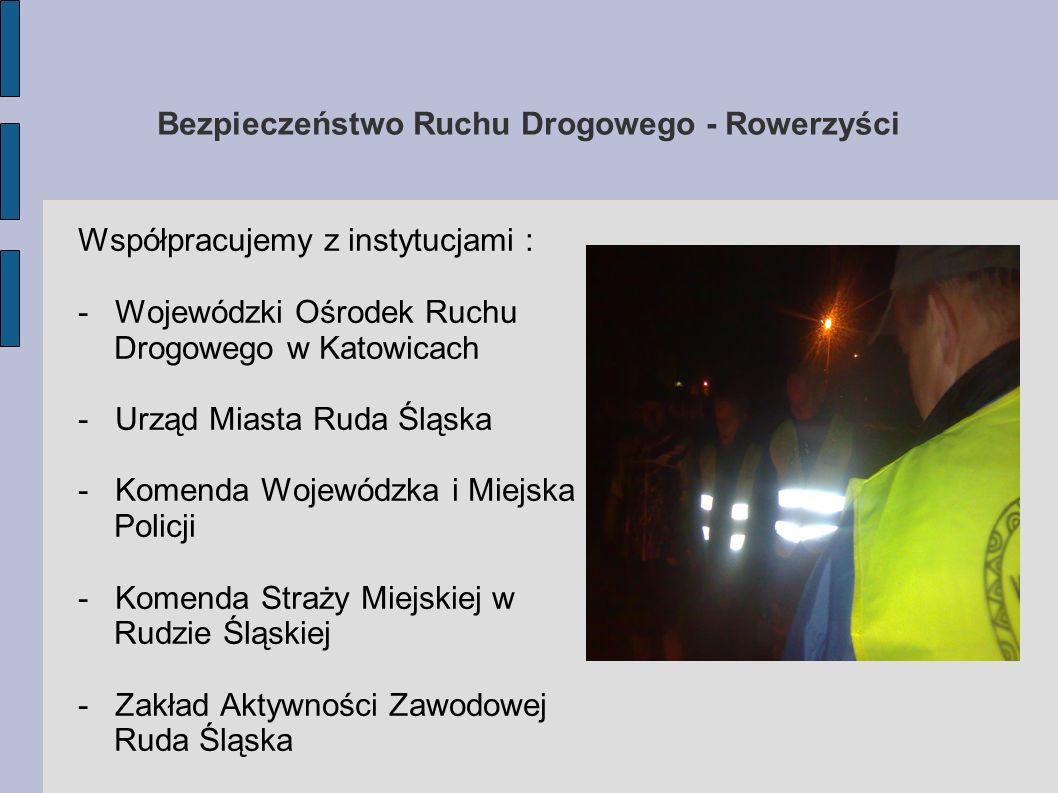 Bezpieczeństwo Ruchu Drogowego - Rowerzyści Współpracujemy z instytucjami : - Wojewódzki Ośrodek Ruchu Drogowego w Katowicach - Urząd Miasta Ruda Śląs