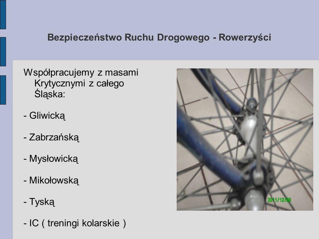 Bezpieczeństwo Ruchu Drogowego - Rowerzyści Współpracujemy z masami Krytycznymi z całego Śląska: - Gliwicką - Zabrzańską - Mysłowicką - Mikołowską - T