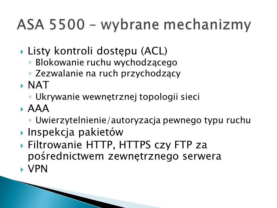 Listy kontroli dostępu (ACL) Blokowanie ruchu wychodzącego Zezwalanie na ruch przychodzący NAT Ukrywanie wewnętrznej topologii sieci AAA Uwierzytelnie