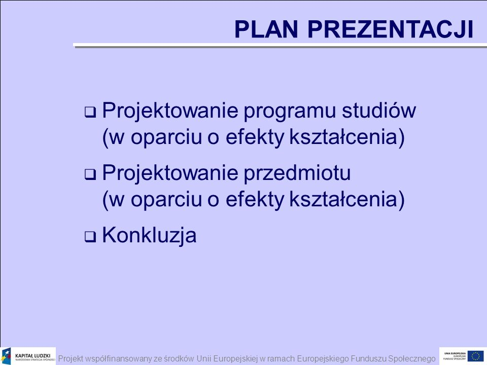 Projektowanie programu studiów (w oparciu o efekty kształcenia) Projektowanie przedmiotu (w oparciu o efekty kształcenia) Konkluzja PLAN PREZENTACJI