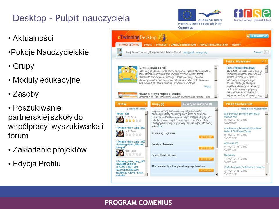PROGRAM COMENIUS Desktop - Pulpit nauczyciela Aktualności Pokoje Nauczycielskie Grupy Moduły edukacyjne Zasoby Poszukiwanie partnerskiej szkoły do wsp