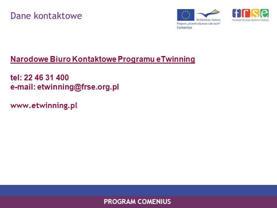 PROGRAM COMENIUS Narodowe Biuro Kontaktowe Programu eTwinning tel: 22 46 31 400 e-mail: etwinning@frse.org.pl www.etwinning.pl Dane kontaktowe
