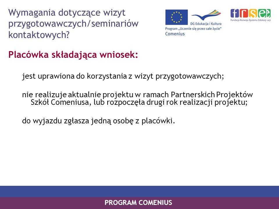 PROGRAM COMENIUS Wymagania dotyczące wizyt przygotowawczych/seminariów kontaktowych? Placówka składająca wniosek: jest uprawiona do korzystania z wizy