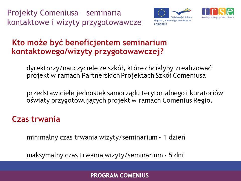 PROGRAM COMENIUS Kto może być beneficjentem seminarium kontaktowego/wizyty przygotowawczej? dyrektorzy/nauczyciele ze szkół, które chciałyby zrealizow