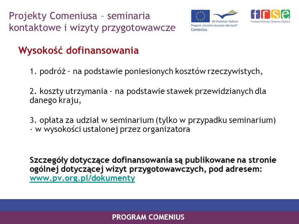 PROGRAM COMENIUS Wysokość dofinansowania 1. podróż - na podstawie poniesionych kosztów rzeczywistych, 2. koszty utrzymania - na podstawie stawek przew