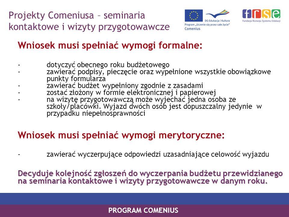 PROGRAM COMENIUS Wniosek musi spełniać wymogi formalne: - dotyczyć obecnego roku budżetowego - zawierać podpisy, pieczęcie oraz wypełnione wszystkie o