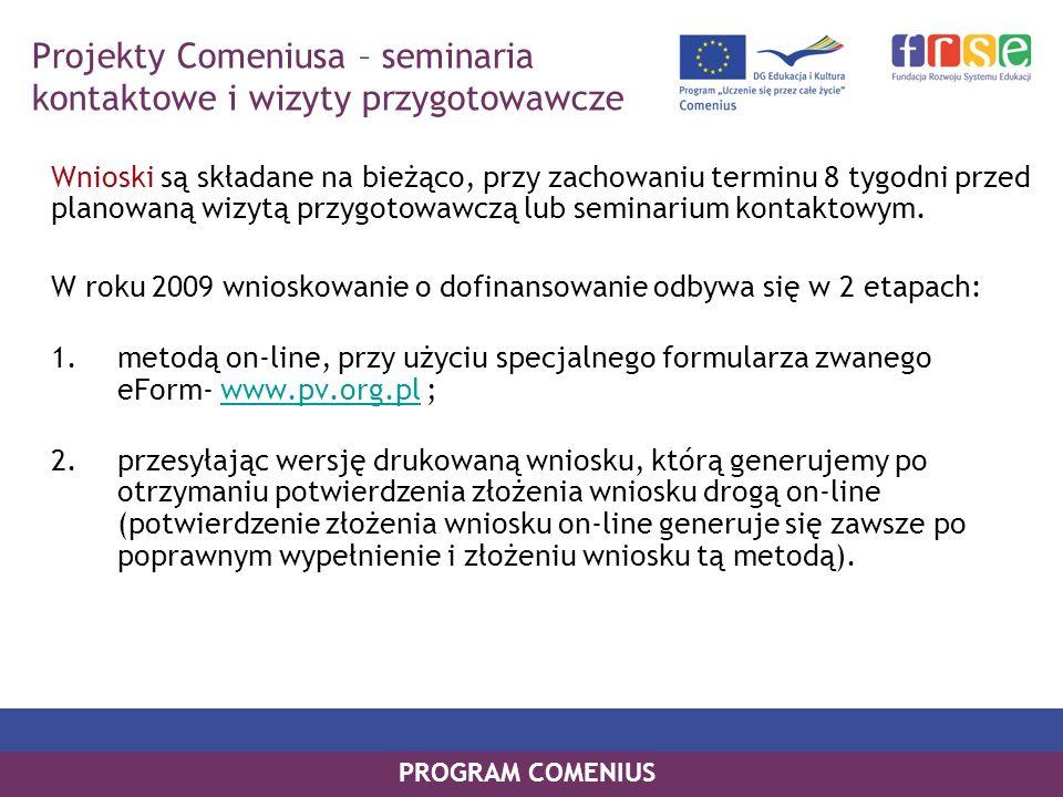PROGRAM COMENIUS Wnioski są składane na bieżąco, przy zachowaniu terminu 8 tygodni przed planowaną wizytą przygotowawczą lub seminarium kontaktowym. W