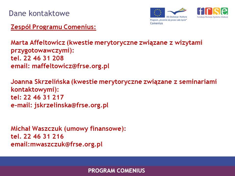 PROGRAM COMENIUS Zespół Programu Comenius: Marta Affeltowicz (kwestie merytoryczne związane z wizytami przygotowawczymi): tel. 22 46 31 208 email: maf