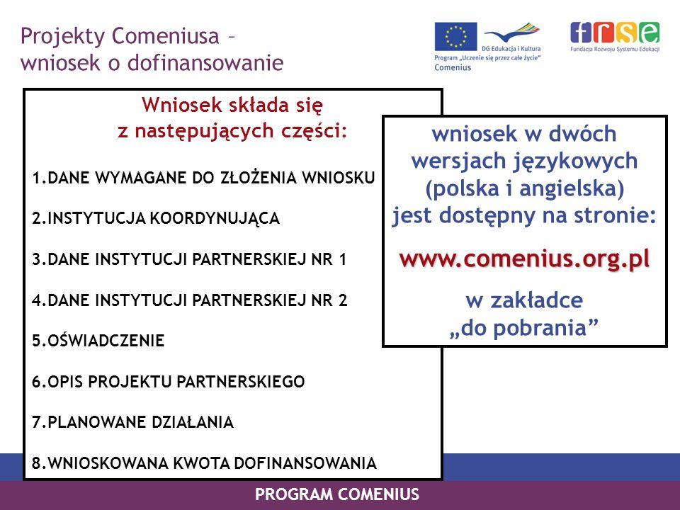 PROGRAM COMENIUS Projekty Comeniusa – wniosek o dofinansowanie Wniosek składa się z następujących części: 1.DANE WYMAGANE DO ZŁOŻENIA WNIOSKU 2.INSTYT