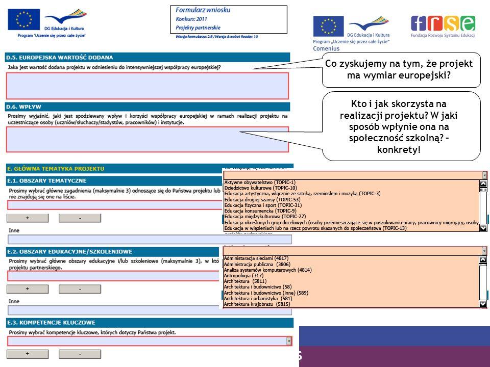PROGRAM COMENIUS Co zyskujemy na tym, że projekt ma wymiar europejski? Kto i jak skorzysta na realizacji projektu? W jaki sposób wpłynie ona na społec