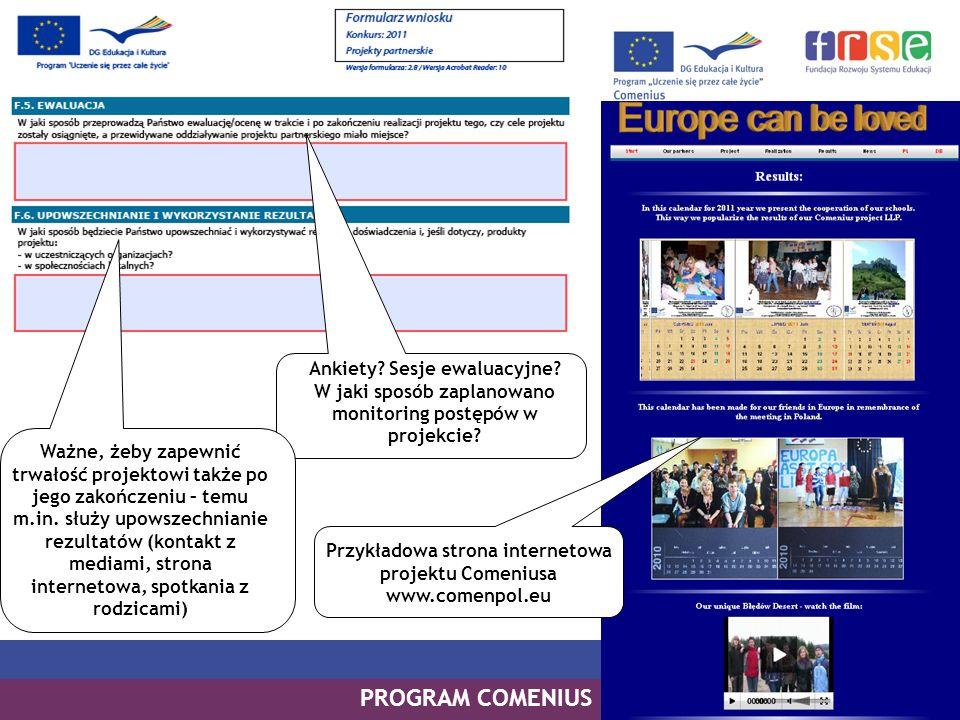 PROGRAM COMENIUS Ankiety? Sesje ewaluacyjne? W jaki sposób zaplanowano monitoring postępów w projekcie? Ważne, żeby zapewnić trwałość projektowi także