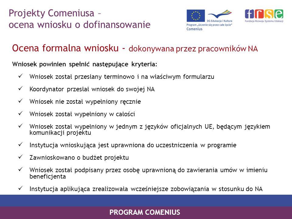 PROGRAM COMENIUS Ocena formalna wniosku - dokonywana przez pracowników NA Wniosek powinien spełnić następujące kryteria: Wniosek został przesłany term