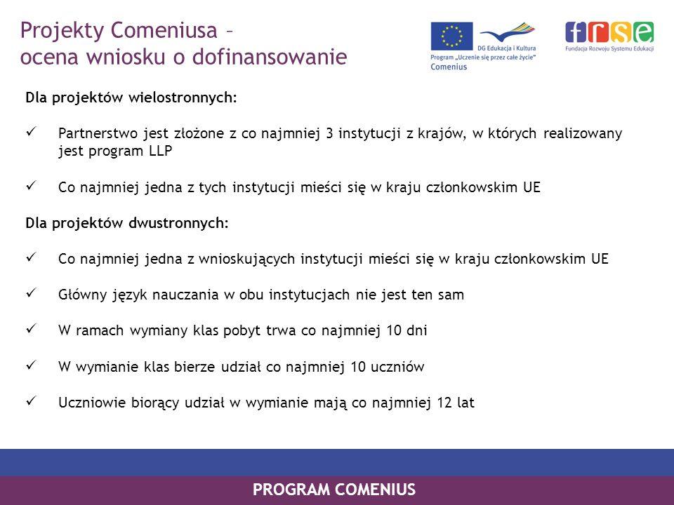 PROGRAM COMENIUS Dla projektów wielostronnych: Partnerstwo jest złożone z co najmniej 3 instytucji z krajów, w których realizowany jest program LLP Co