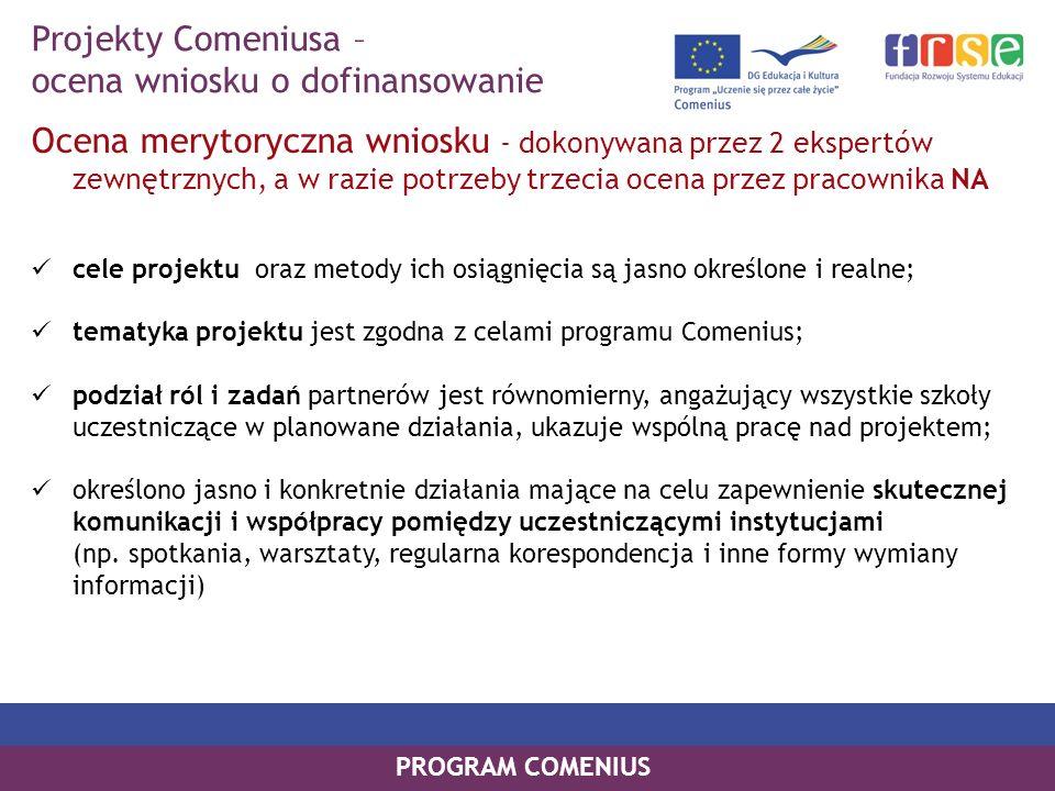 PROGRAM COMENIUS Ocena merytoryczna wniosku - dokonywana przez 2 ekspertów zewnętrznych, a w razie potrzeby trzecia ocena przez pracownika NA cele pro