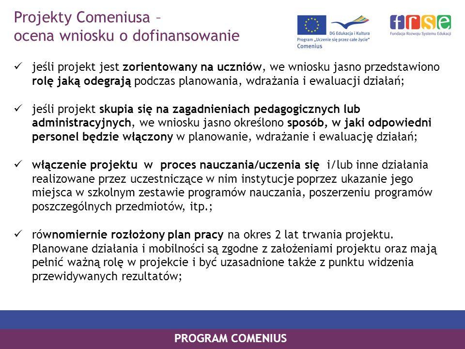 PROGRAM COMENIUS jeśli projekt jest zorientowany na uczniów, we wniosku jasno przedstawiono rolę jaką odegrają podczas planowania, wdrażania i ewaluac