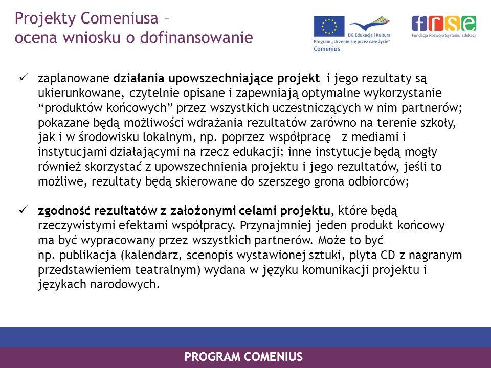PROGRAM COMENIUS zaplanowane działania upowszechniające projekt i jego rezultaty są ukierunkowane, czytelnie opisane i zapewniają optymalne wykorzysta