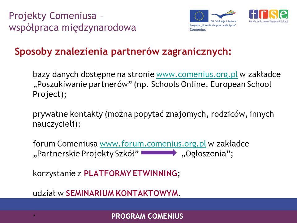 PROGRAM COMENIUS Sposoby znalezienia partnerów zagranicznych: bazy danych dostępne na stronie www.comenius.org.pl w zakładce Poszukiwanie partnerów (n
