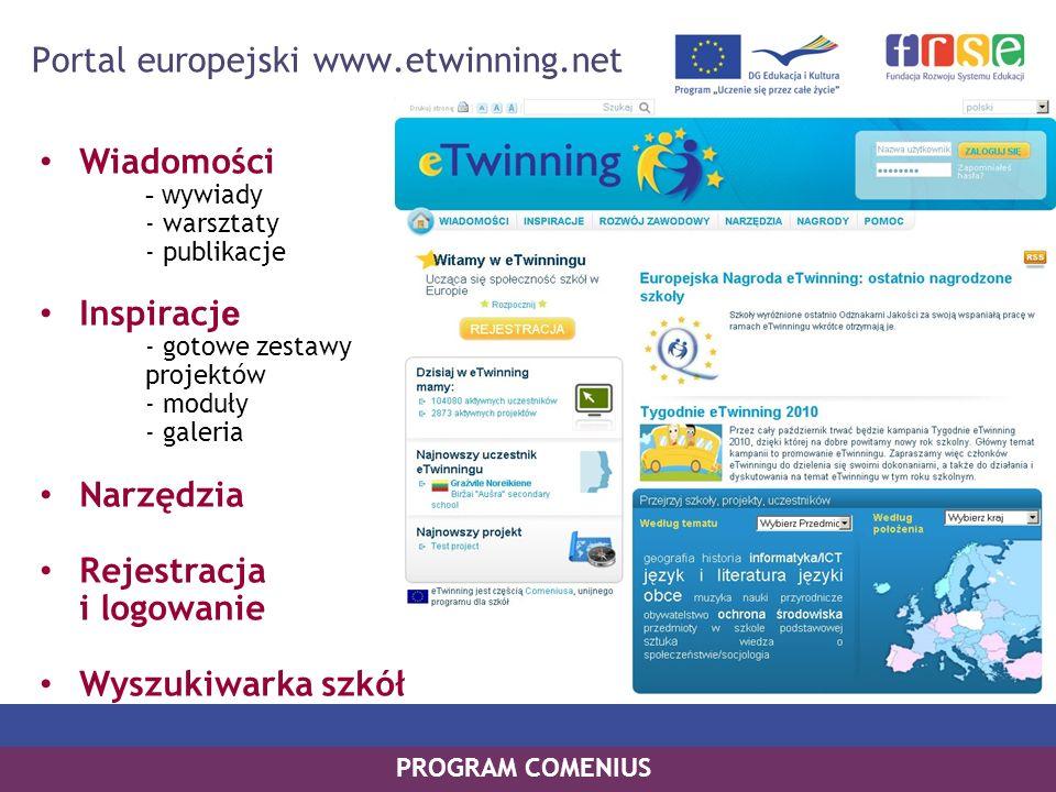 PROGRAM COMENIUS Portal europejski www.etwinning.net Wiadomości - w ywiady - warsztaty - publikacje Inspiracj e - gotowe zestawy projektów - moduły -