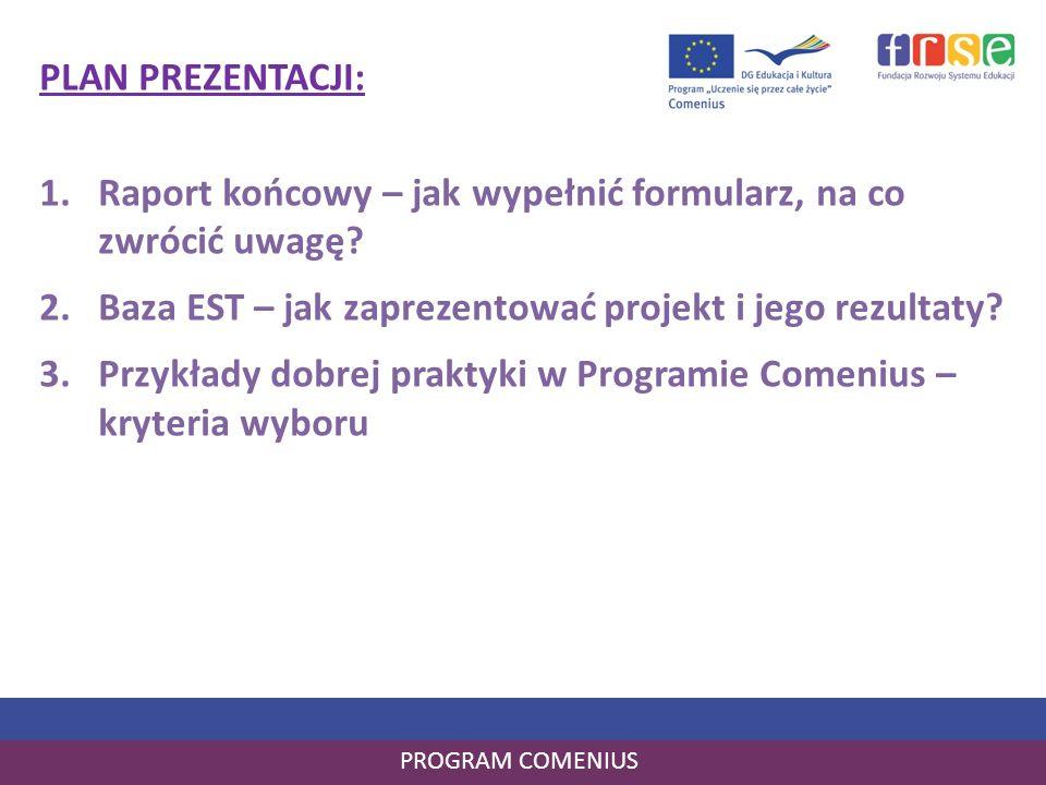 Kryteria wyboru przykładów dobrej praktyki PROGRAM COMENIUS raport zawiera dużo informacji, daje pełen obraz działań zrealizowanych w ramach projektu, także podczas mobilności, w określonym obszarze (np.