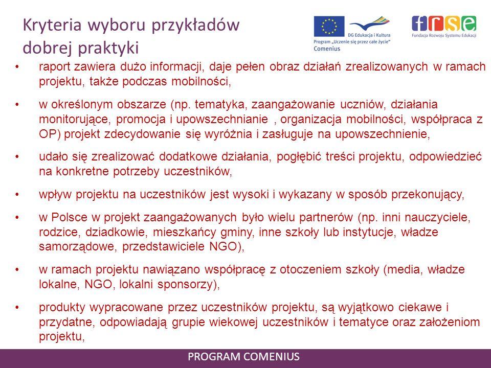 Kryteria wyboru przykładów dobrej praktyki PROGRAM COMENIUS raport zawiera dużo informacji, daje pełen obraz działań zrealizowanych w ramach projektu,
