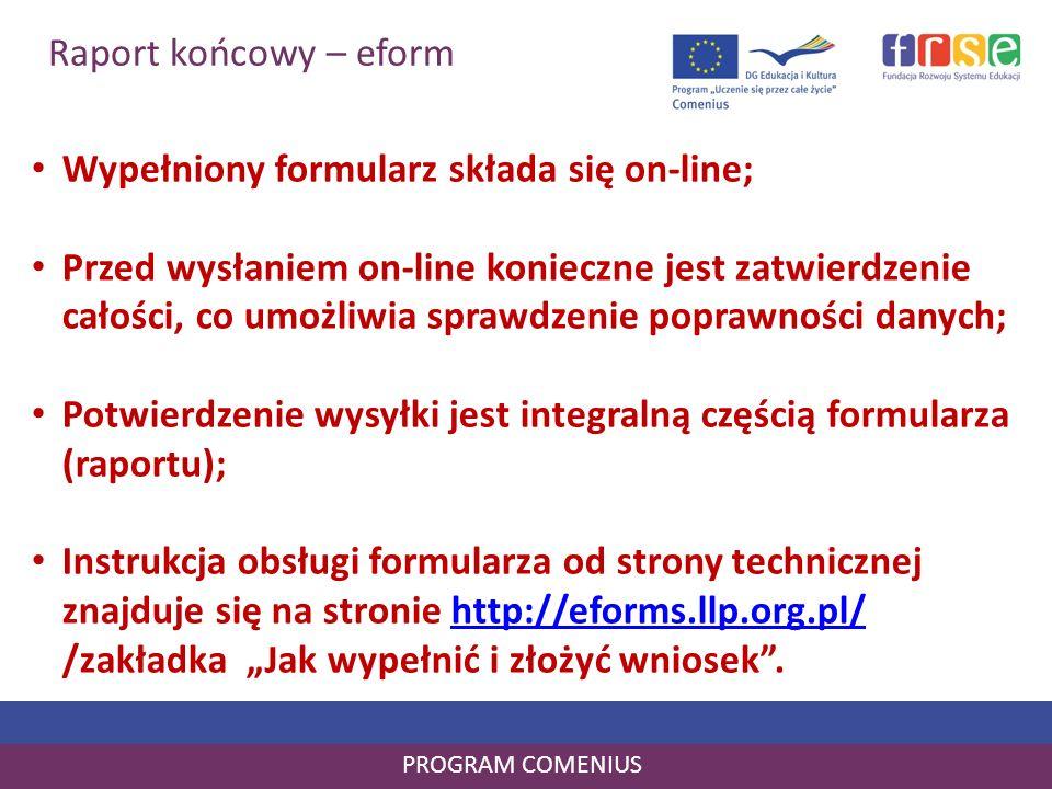 Raport końcowy – eform PROGRAM COMENIUS Wypełniony formularz składa się on-line; Przed wysłaniem on-line konieczne jest zatwierdzenie całości, co umoż