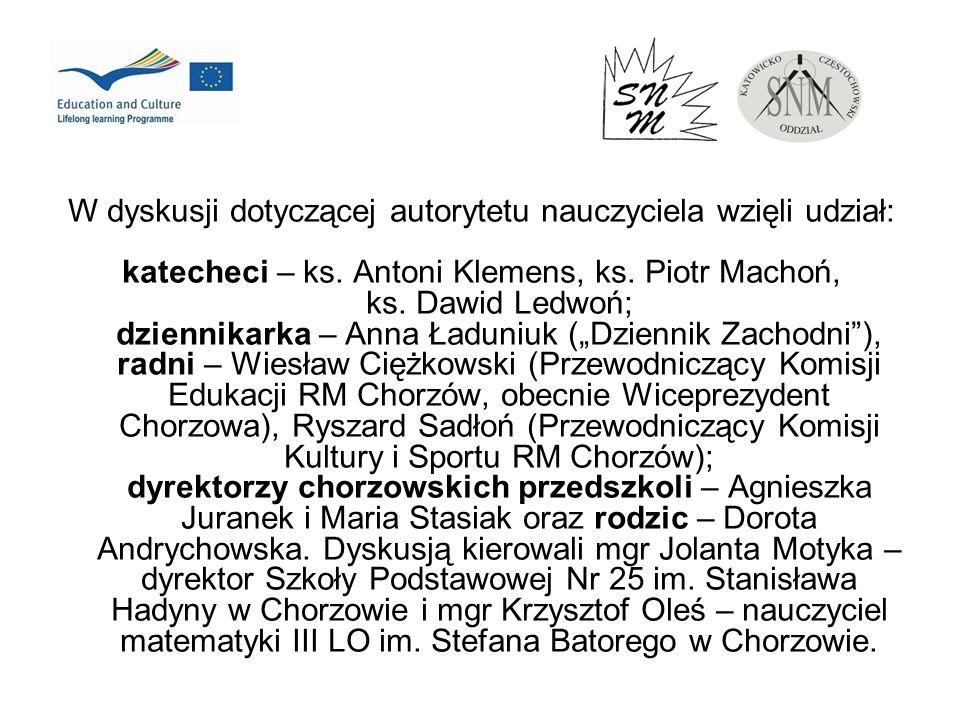 W dyskusji dotyczącej autorytetu nauczyciela wzięli udział: katecheci – ks. Antoni Klemens, ks. Piotr Machoń, ks. Dawid Ledwoń; dziennikarka – Anna Ła