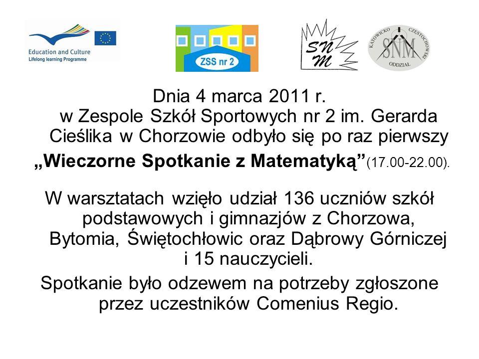 Dnia 4 marca 2011 r. w Zespole Szkół Sportowych nr 2 im. Gerarda Cieślika w Chorzowie odbyło się po raz pierwszy Wieczorne Spotkanie z Matematyką (17.
