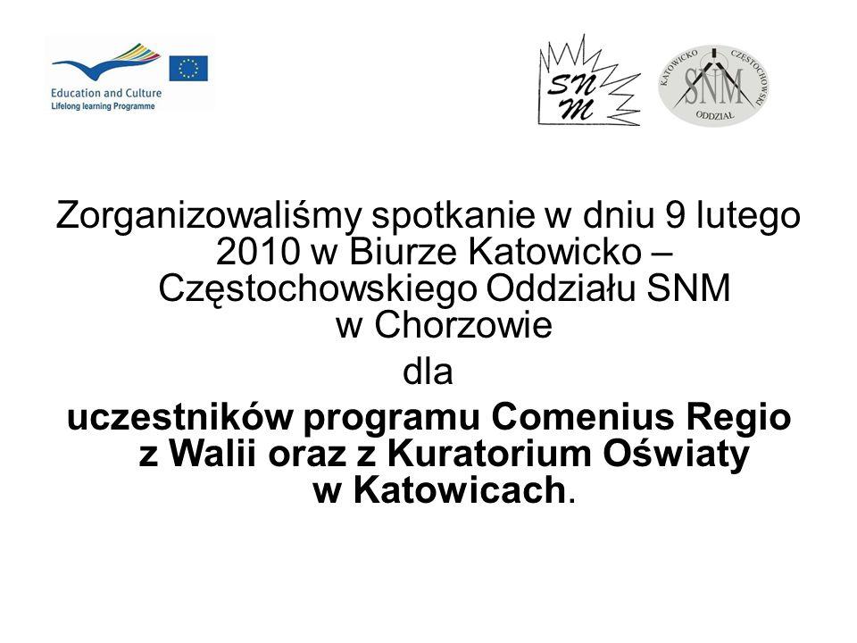 Zorganizowaliśmy spotkanie w dniu 9 lutego 2010 w Biurze Katowicko – Częstochowskiego Oddziału SNM w Chorzowie dla uczestników programu Comenius Regio
