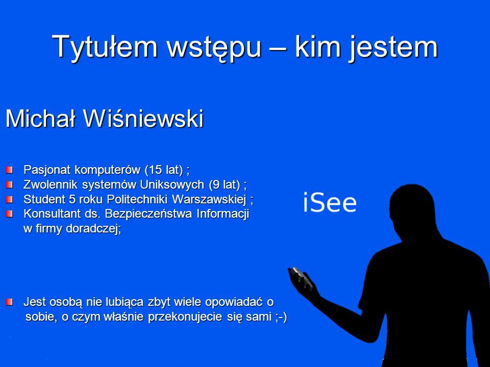 2 Tytułem wstępu – kim jestem Michał Wiśniewski Pasjonat komputerów (15 lat) ; Zwolennik systemów Uniksowych (9 lat) ; Student 5 roku Politechniki Warszawskiej ; Konsultant ds.