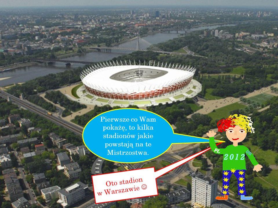 Oto stadion w Warszawie … Pierwsze co Wam pokażę, to kilka stadionów jakie powstają na te Mistrzostwa.