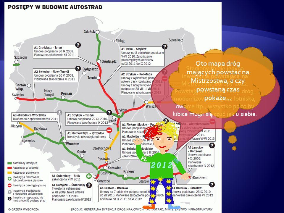 Stadiony to nie jedyna inwestycja powstająca na Mistrzostwa Europy 2012. Powstają także kilometry dróg, modernizowane są też lotniska, dworce itp., ws