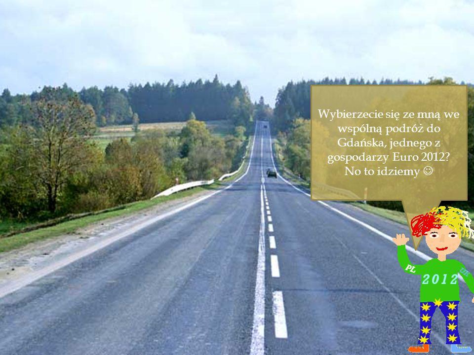 Wybierzecie się ze mną we wspólną podróż do Gdańska, jednego z gospodarzy Euro 2012? No to idziemy