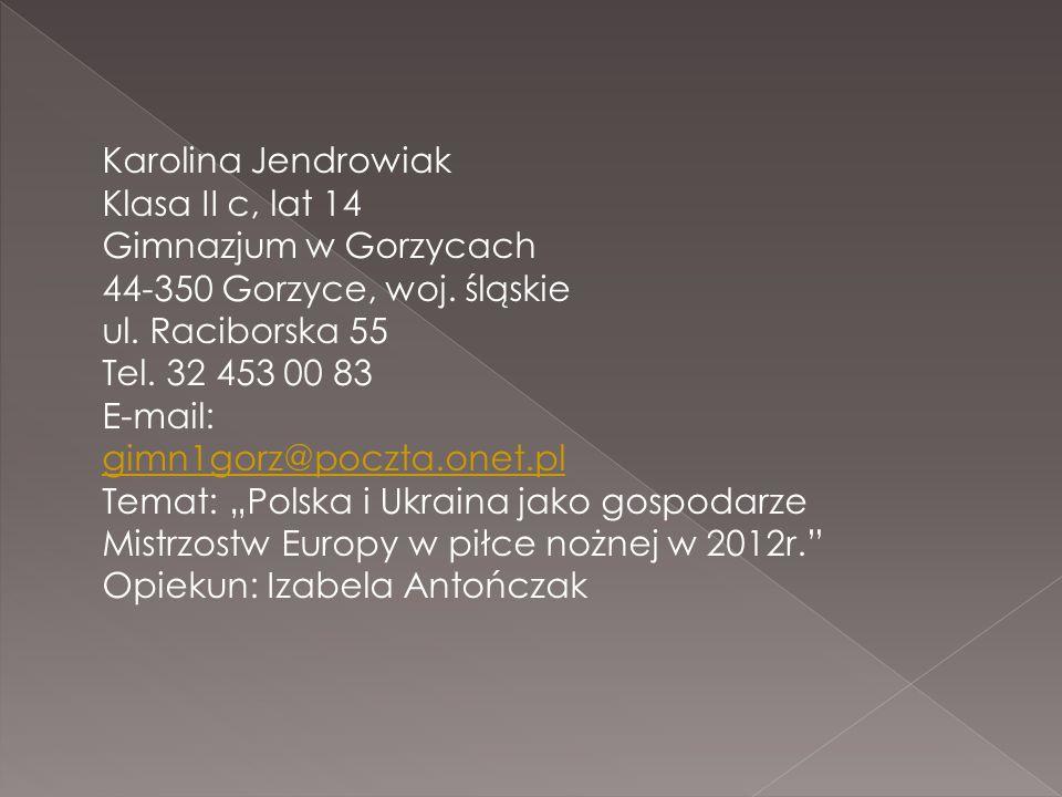 Karolina Jendrowiak Klasa II c, lat 14 Gimnazjum w Gorzycach 44-350 Gorzyce, woj. śląskie ul. Raciborska 55 Tel. 32 453 00 83 E-mail: gimn1gorz@poczta