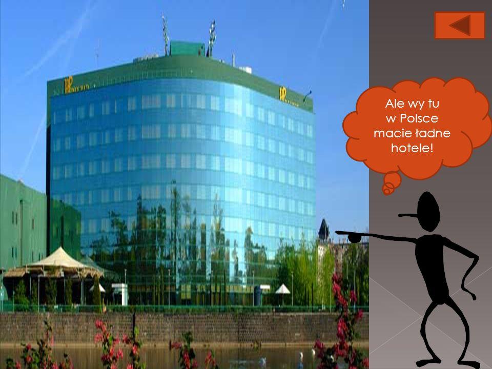 Ale wy tu w Polsce macie ładne hotele!